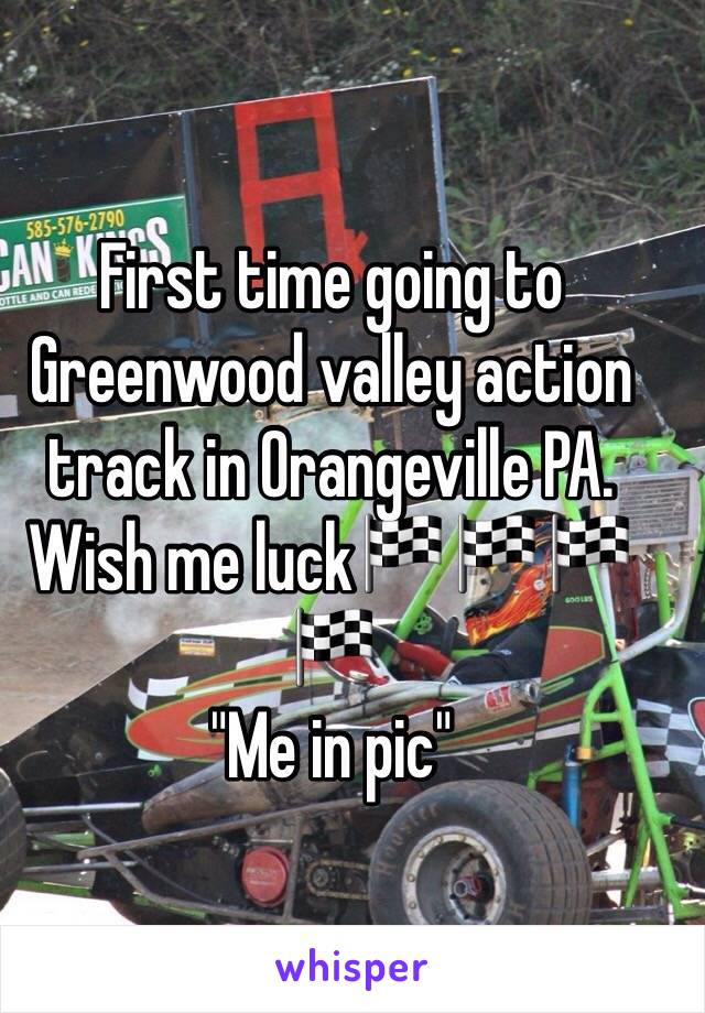 """First time going to Greenwood valley action track in Orangeville PA. Wish me luck🏁🏁🏁🏁 """"Me in pic"""""""