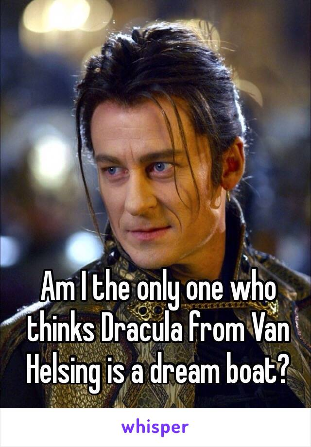 Am I the only one who thinks Dracula from Van Helsing is a dream boat?
