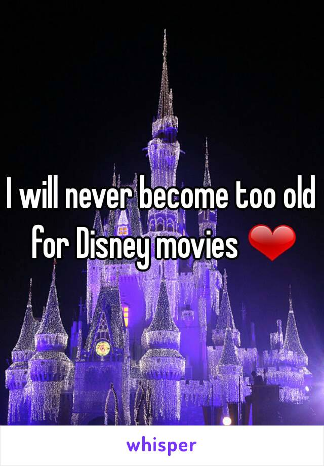 I will never become too old for Disney movies ❤