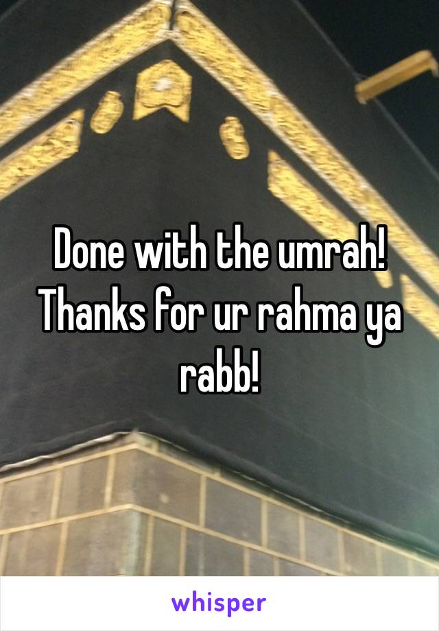 Done with the umrah! Thanks for ur rahma ya rabb!