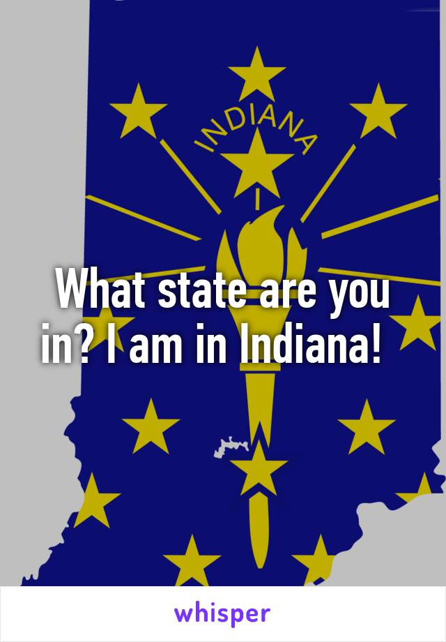 What state are you in? I am in Indiana!
