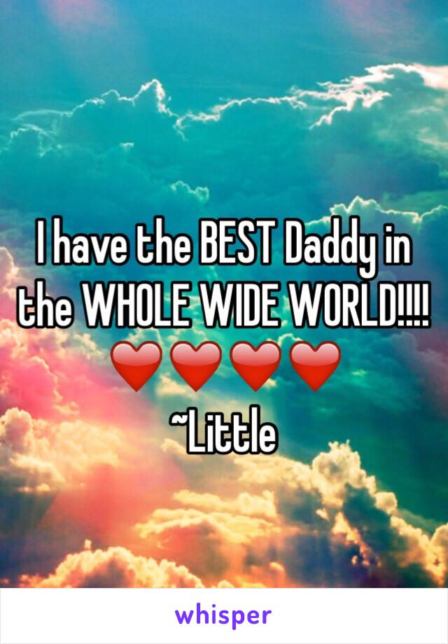 I have the BEST Daddy in the WHOLE WIDE WORLD!!!! ❤️❤️❤️❤️ ~Little