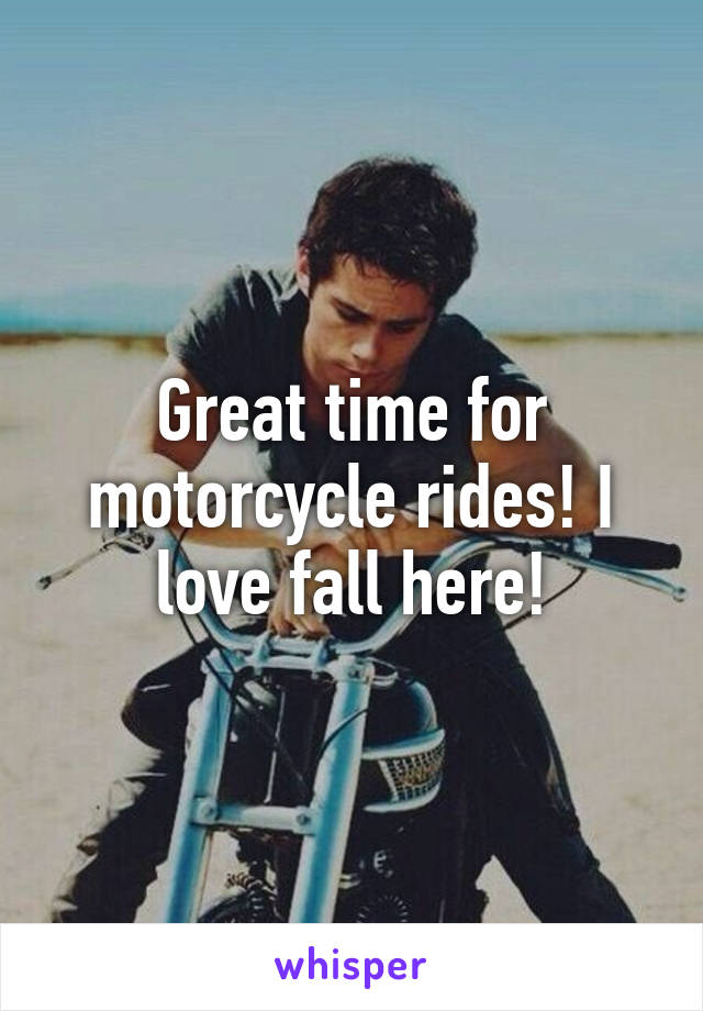 Great time for motorcycle rides! I love fall here!