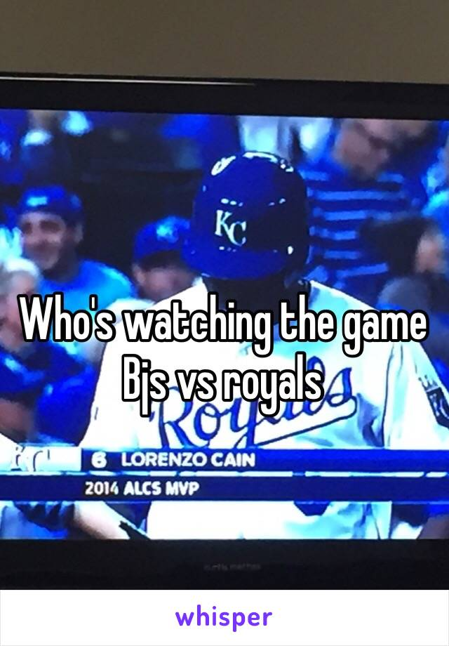 Who's watching the game  Bjs vs royals