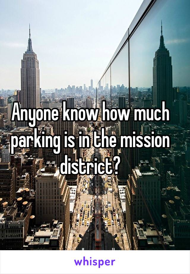 Anyone know how much parking is in the mission district?