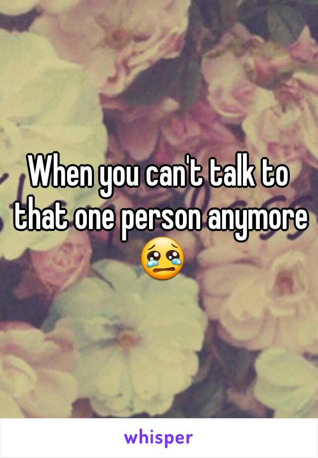 When you can't talk to that one person anymore 😢