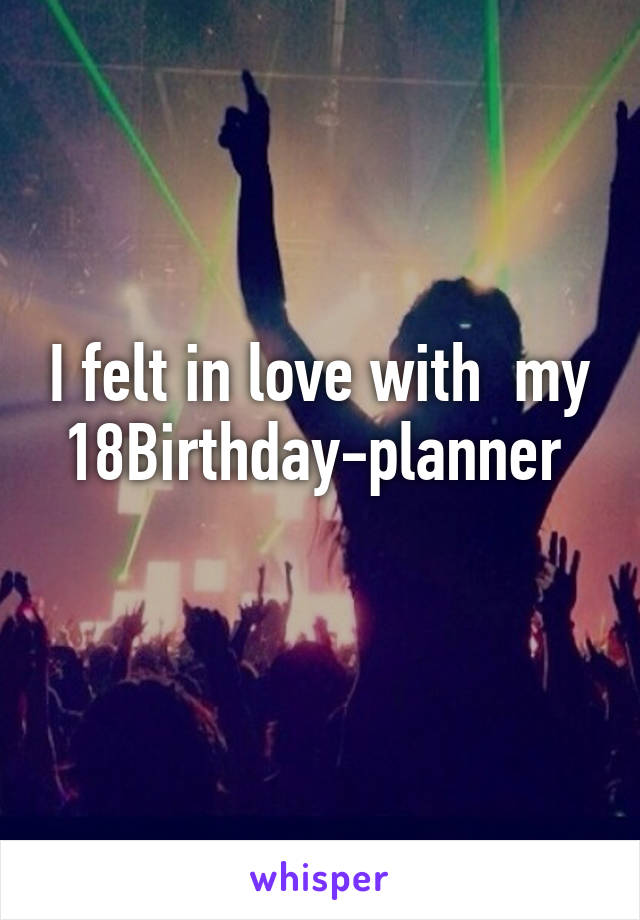 I felt in love with  my 18Birthday-planner