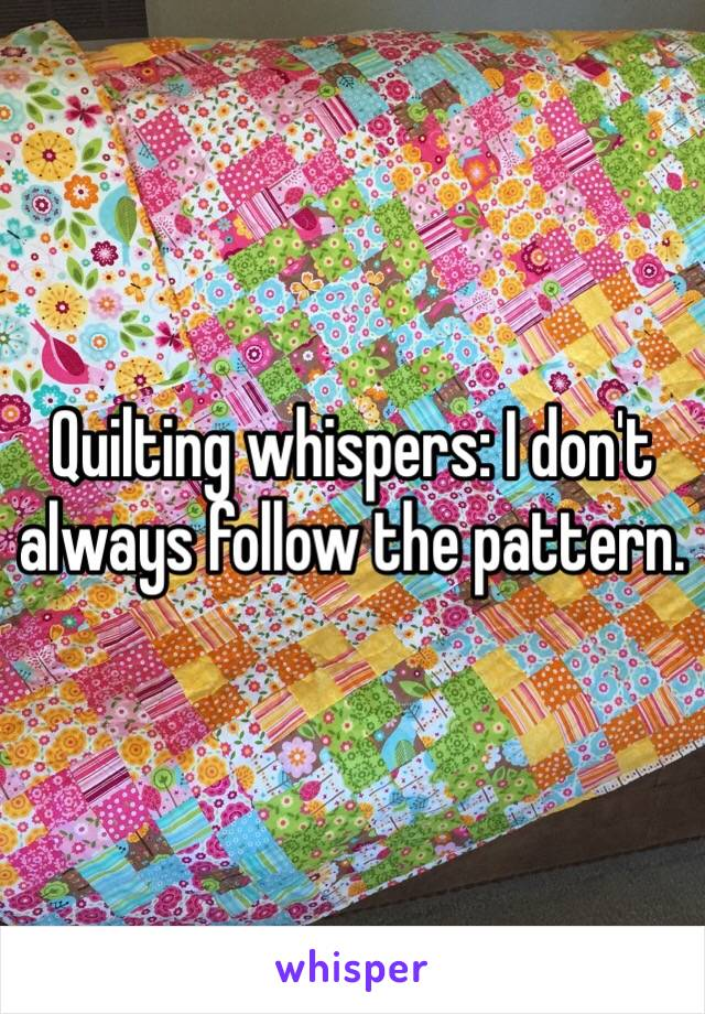 Quilting whispers: I don't always follow the pattern.