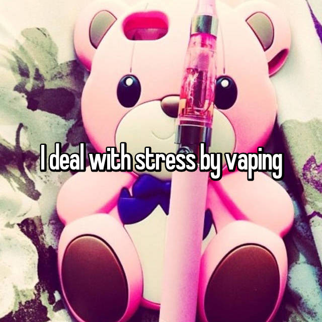 I deal with stress by vaping