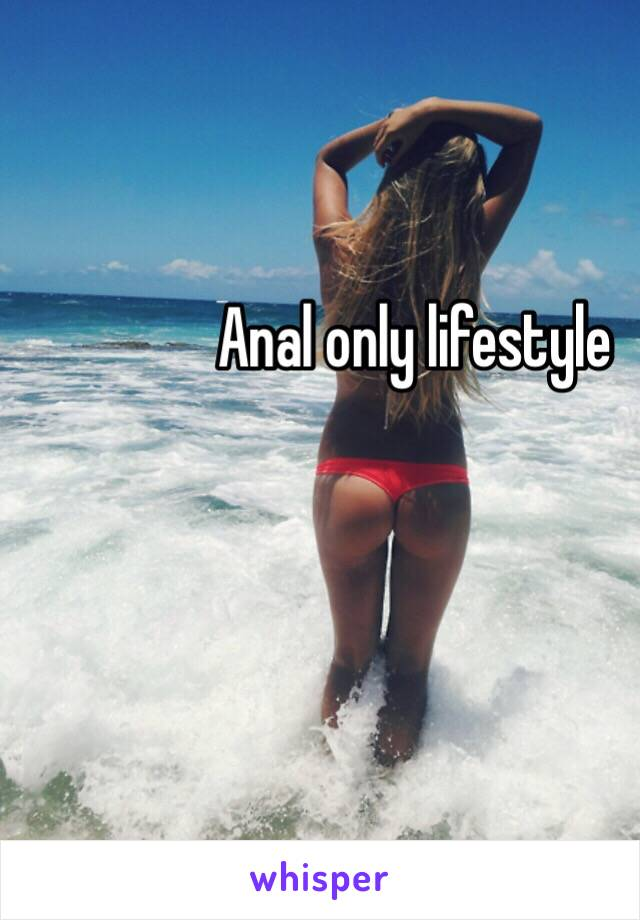 Anal only lifestyle