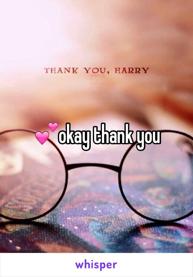 💕okay thank you