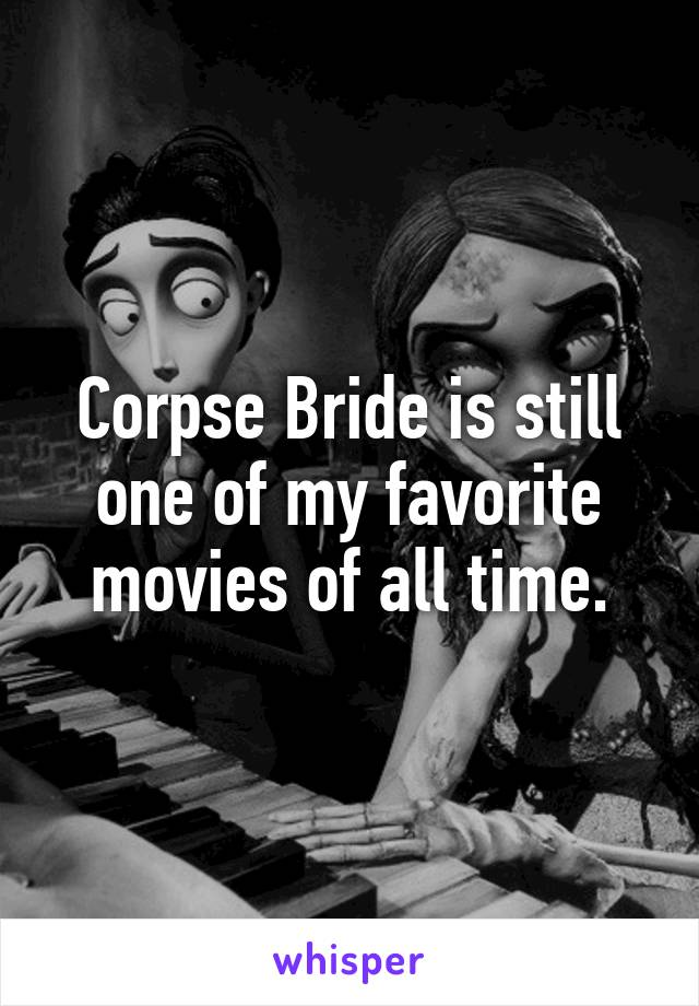 Corpse Bride is still one of my favorite movies of all time.