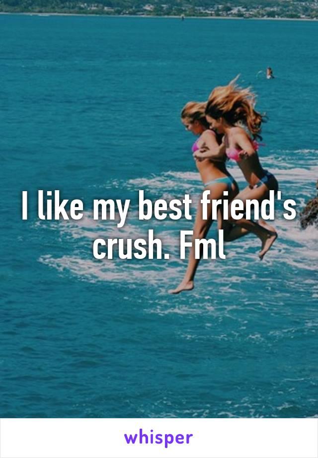 I like my best friend's crush. Fml