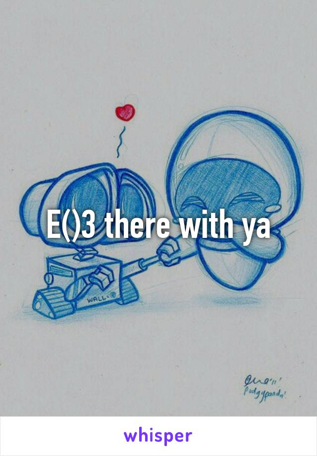 E()3 there with ya