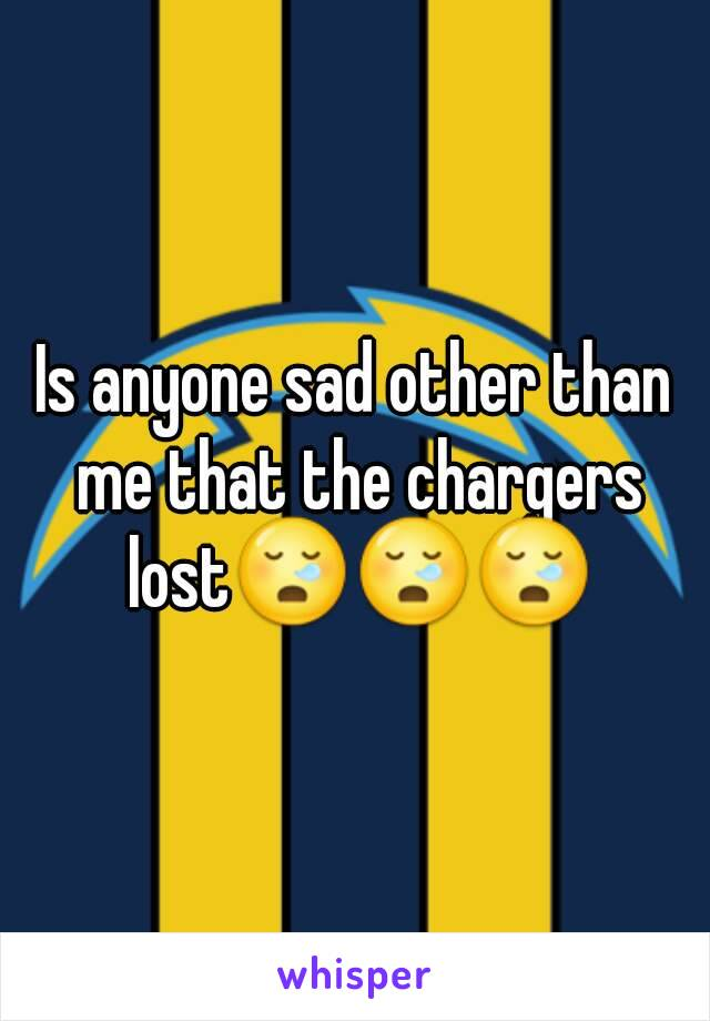 Is anyone sad other than me that the chargers lost😪😪😪