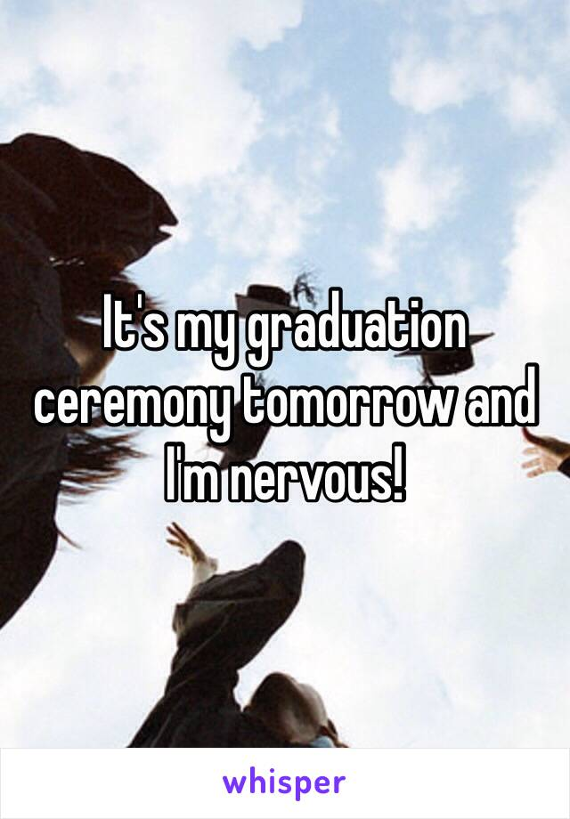 It's my graduation ceremony tomorrow and I'm nervous!