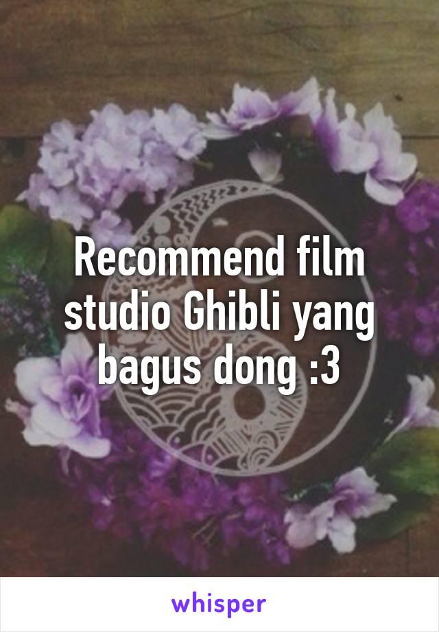 Recommend film studio Ghibli yang bagus dong :3