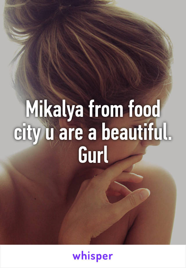 Mikalya from food city u are a beautiful. Gurl