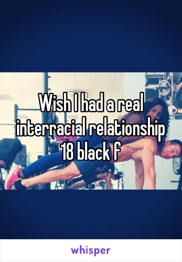 Wish I had a real interracial relationship  18 black f