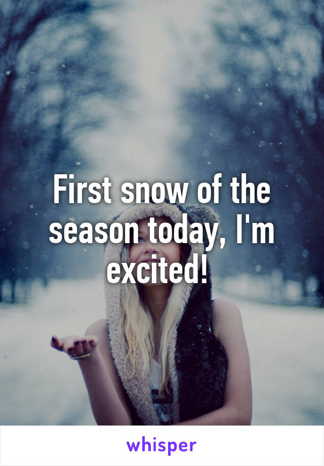First snow of the season today, I'm excited!