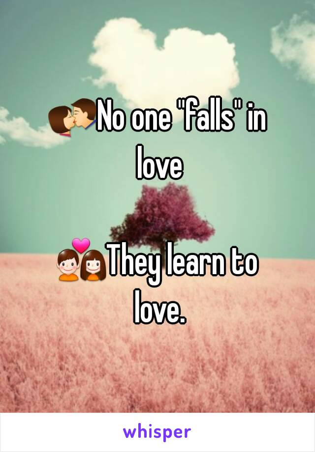 """💏No one """"falls"""" in love  💑They learn to love."""