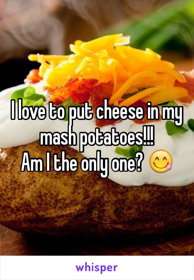 I love to put cheese in my mash potatoes!!!  Am I the only one? 😋