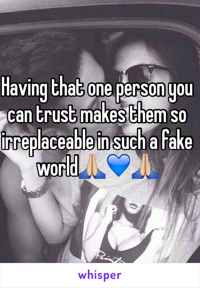 Having that one person you can trust makes them so irreplaceable in such a fake world🙏🏼💙🙏🏼