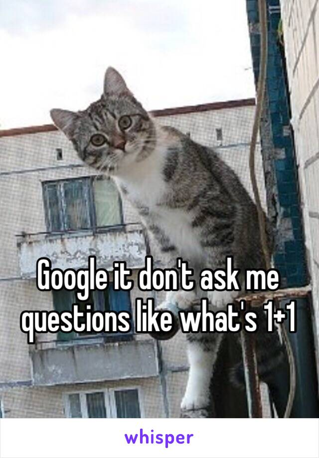 Google it don't ask me questions like what's 1+1