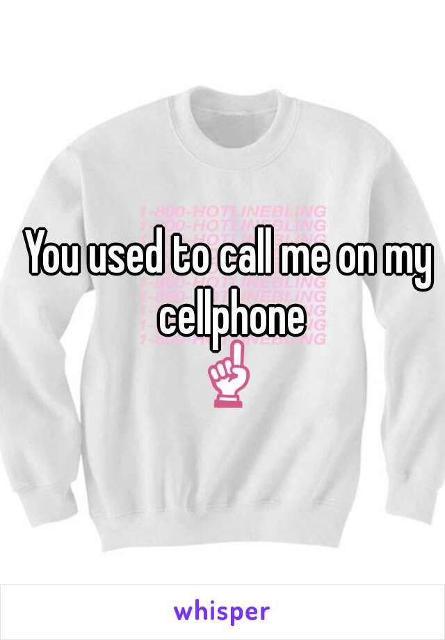 You used to call me on my cellphone ☝