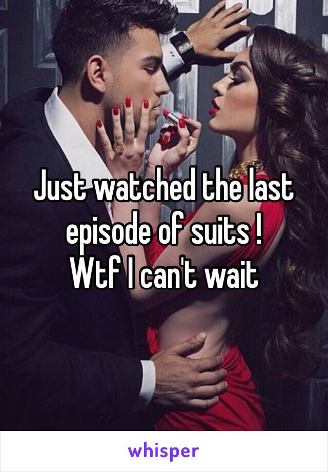 Just watched the last episode of suits ! Wtf I can't wait