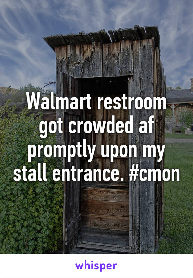 Walmart restroom got crowded af promptly upon my stall entrance. #cmon