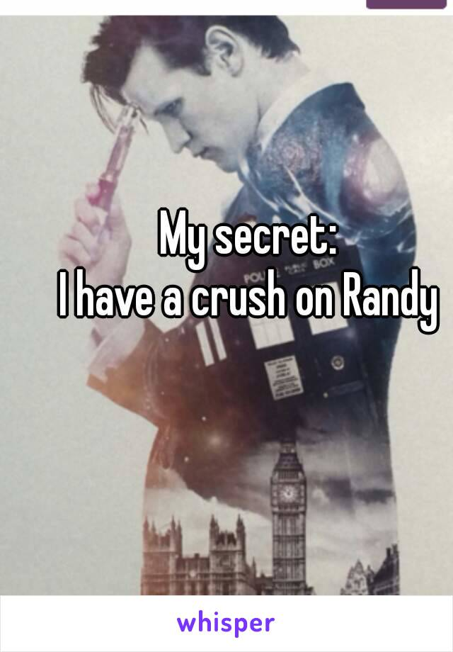 My secret: I have a crush on Randy