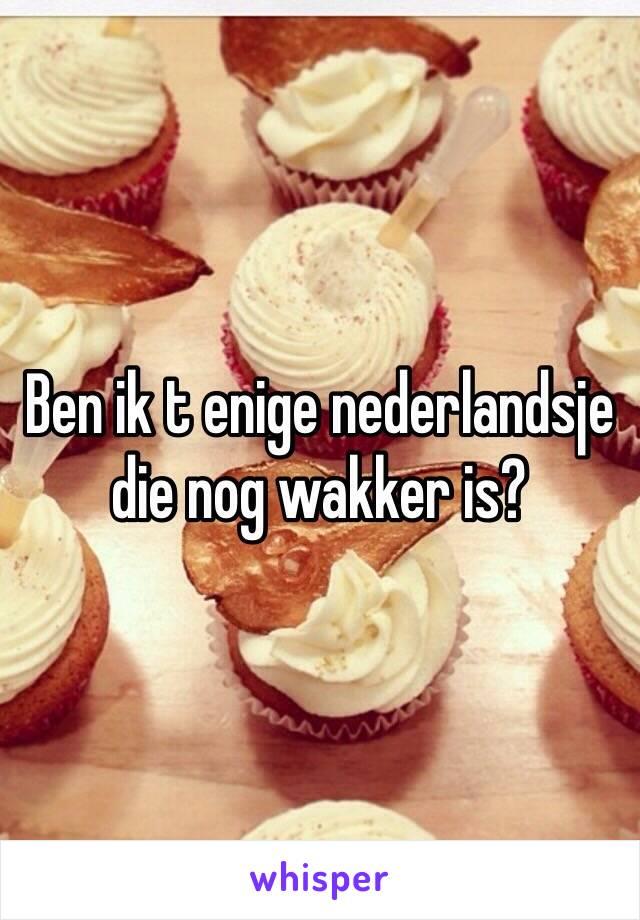 Ben ik t enige nederlandsje die nog wakker is?