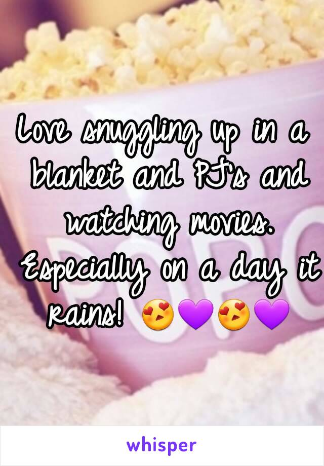Love snuggling up in a blanket and PJ's and watching movies. Especially on a day it rains! 😍💜😍💜