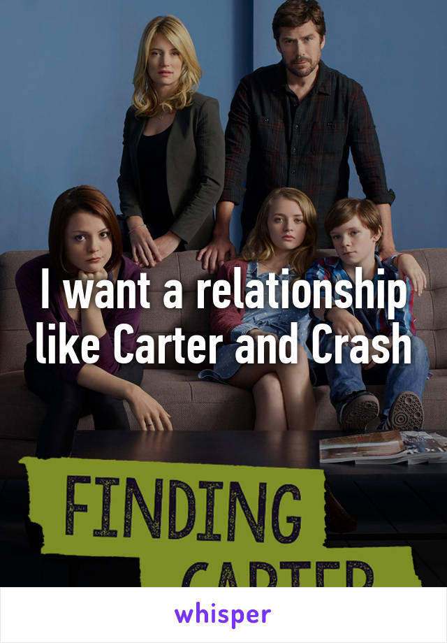 I want a relationship like Carter and Crash