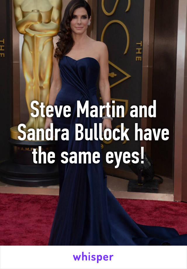Steve Martin and Sandra Bullock have the same eyes!