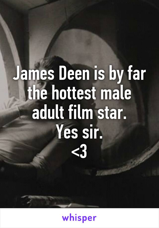 James Deen is by far the hottest male adult film star. Yes sir. <3