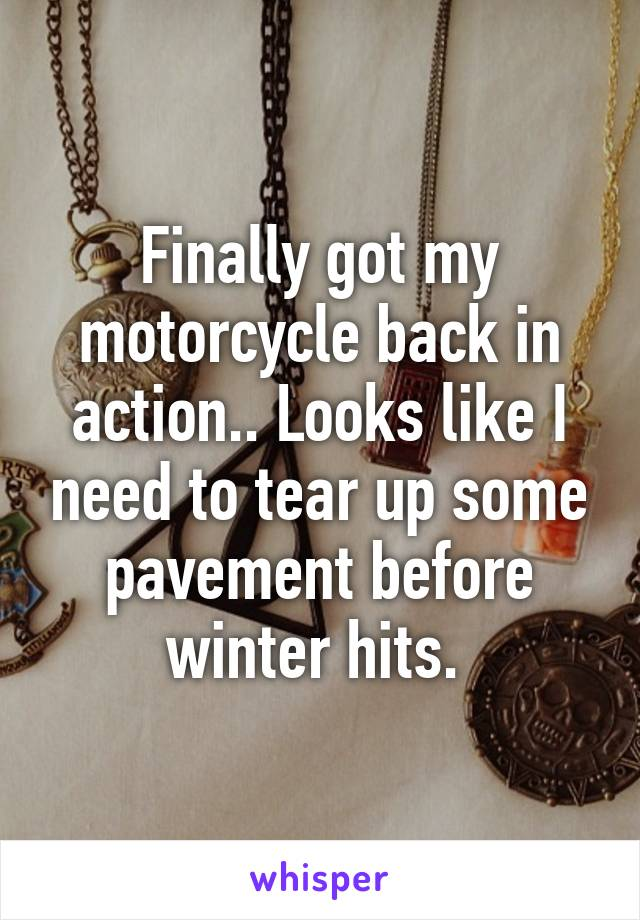Finally got my motorcycle back in action.. Looks like I need to tear up some pavement before winter hits.