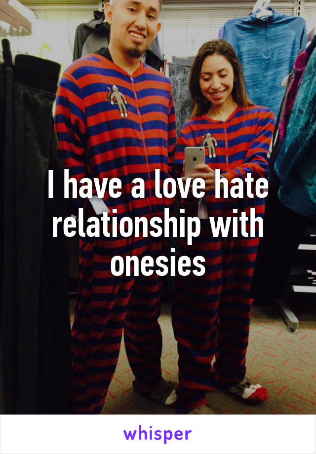 I have a love hate relationship with onesies