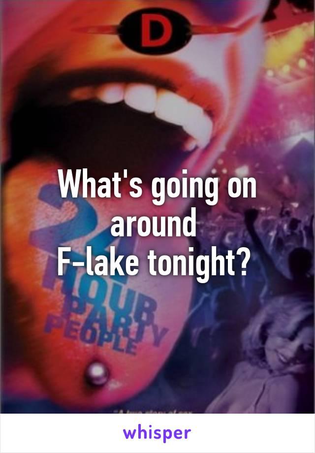 What's going on around  F-lake tonight?