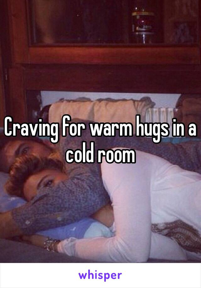 Craving for warm hugs in a cold room