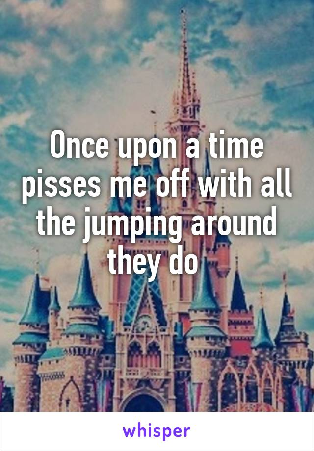 Once upon a time pisses me off with all the jumping around they do