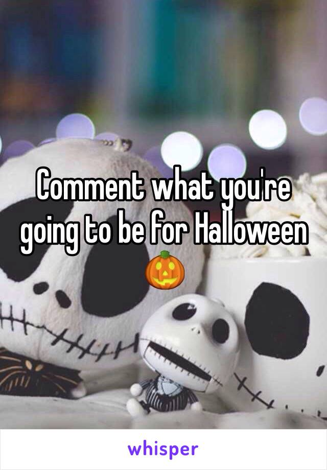 Comment what you're going to be for Halloween 🎃