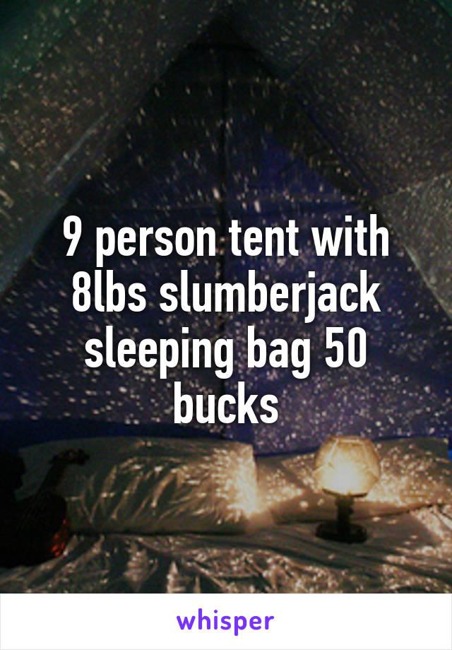 9 person tent with 8lbs slumberjack sleeping bag 50 bucks