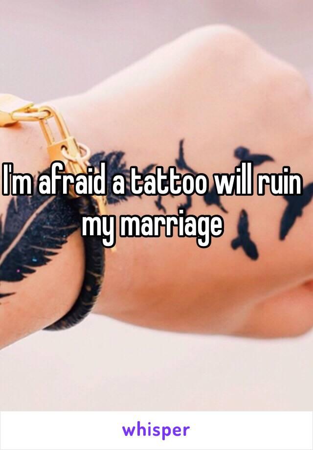 I'm afraid a tattoo will ruin my marriage