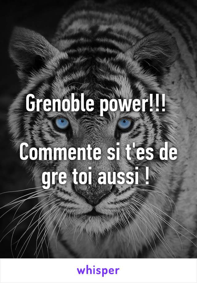 Grenoble power!!!   Commente si t'es de gre toi aussi !