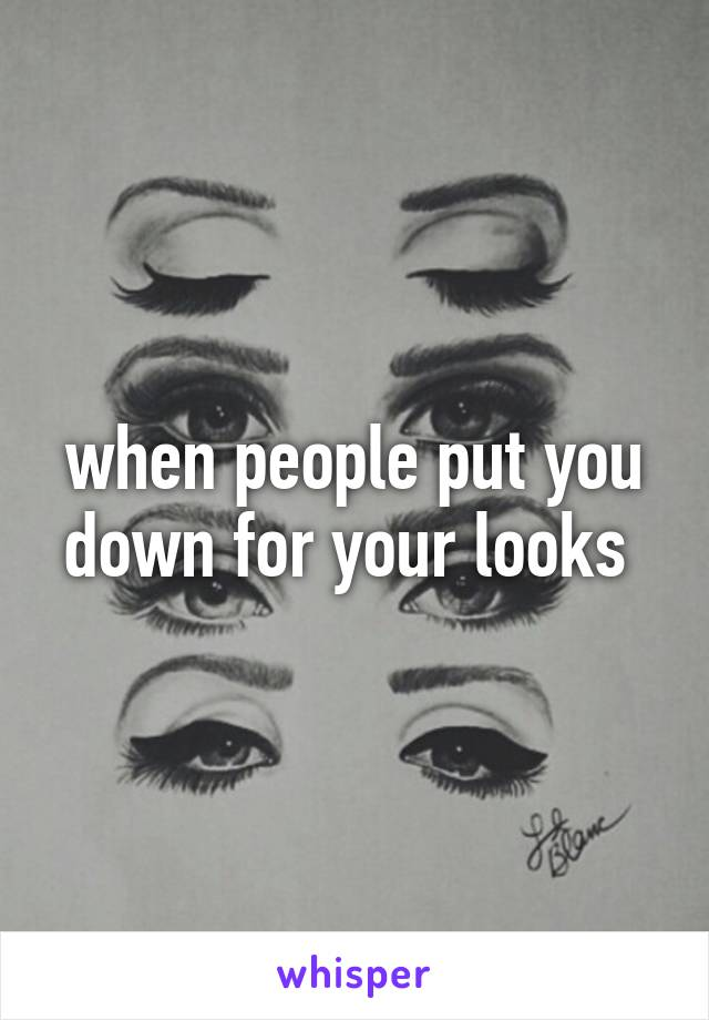 when people put you down for your looks