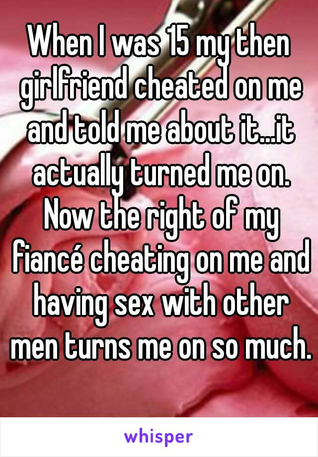 turned on by girlfriend cheating