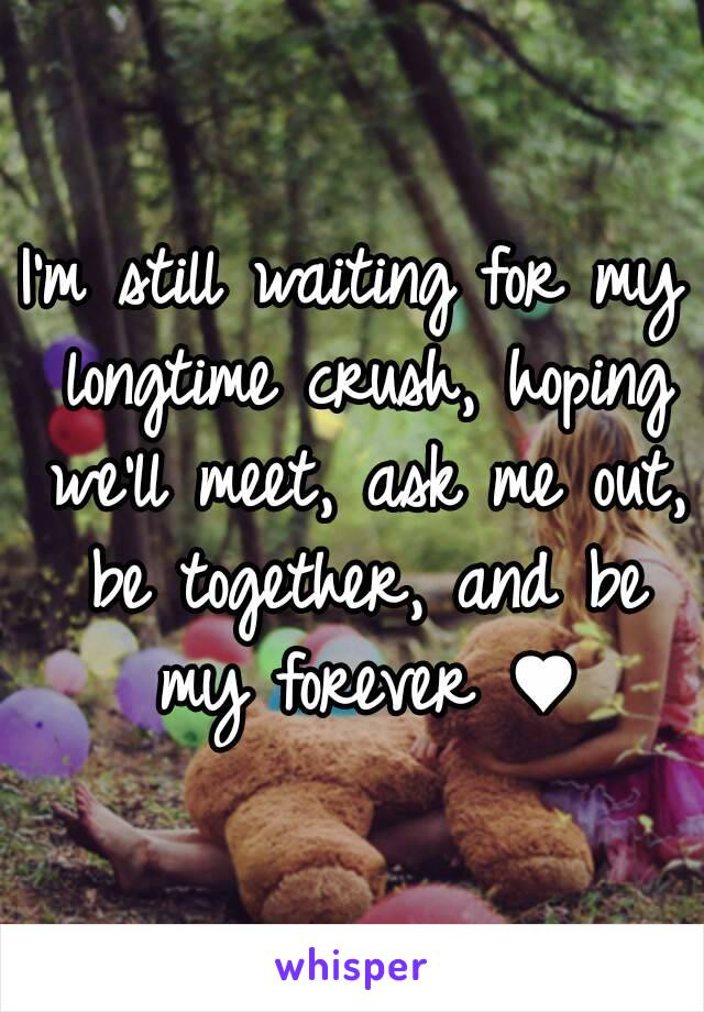 I'm still waiting for my longtime crush, hoping we'll meet, ask me out, be together, and be my forever ♥