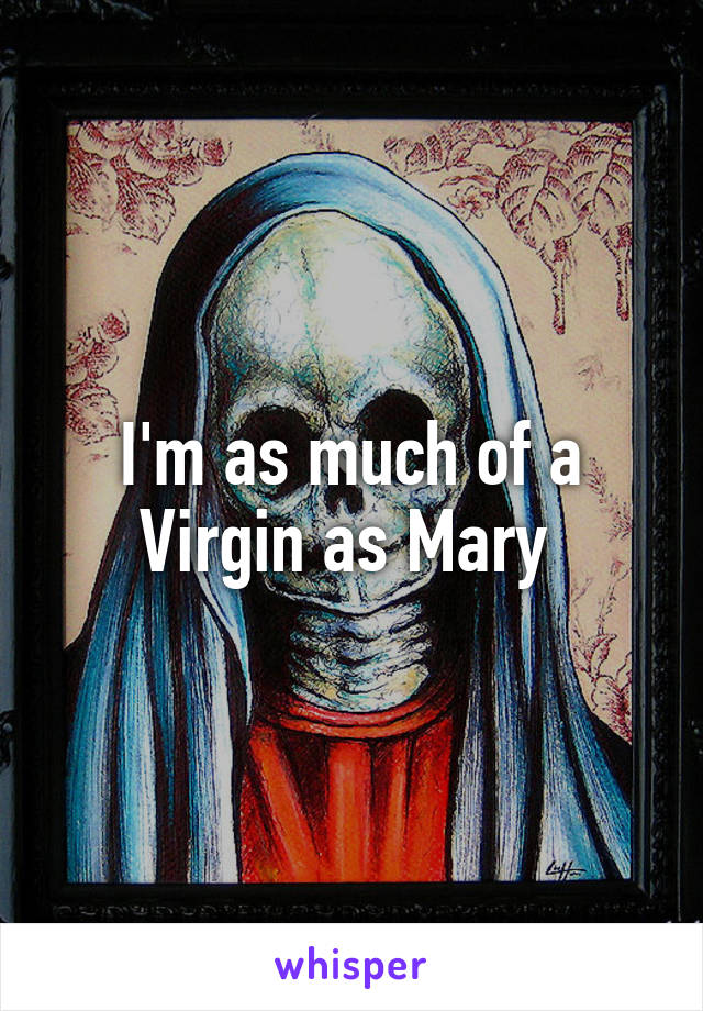 I'm as much of a Virgin as Mary